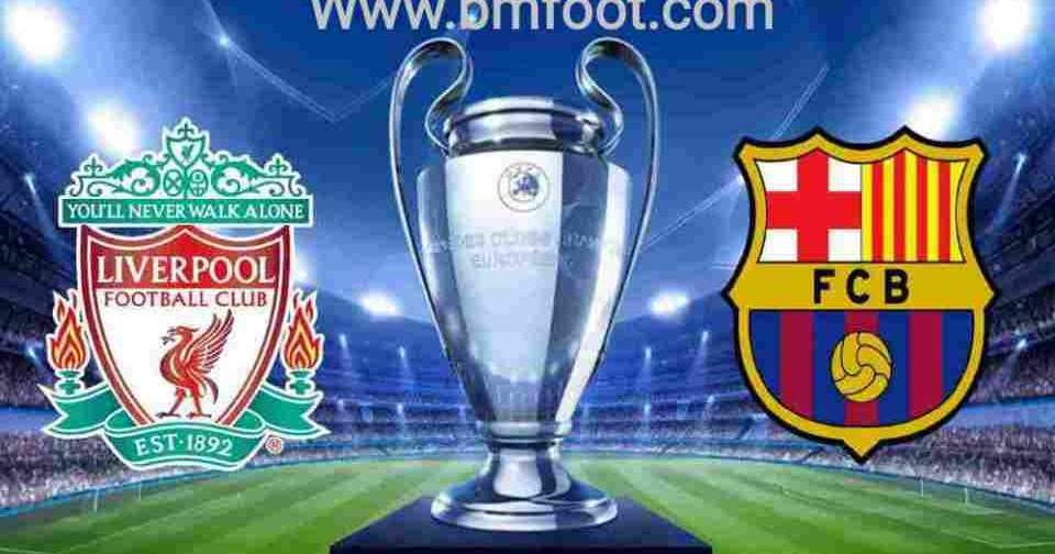ملخص مباراة ليفربول ضد برشلونة مباشرة اليوم إياب نصف نهائي ...