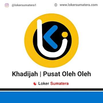 Lowongan Kerja Medan: Khadijah Oleh-Oleh Mei 2021