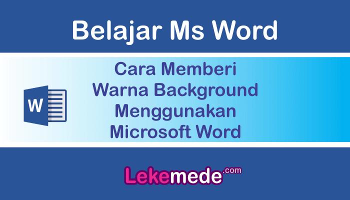 Cara Memberi Warna Background Menggunakan Microsoft Word