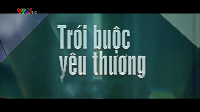Trói Buộc Yêu Thương Trọn Bộ Tập Cuối (Phim Việt Nam VTV3)