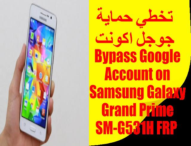 Bypass Google Account on Samsung Galaxy Grand Prime SM-G531H FRP