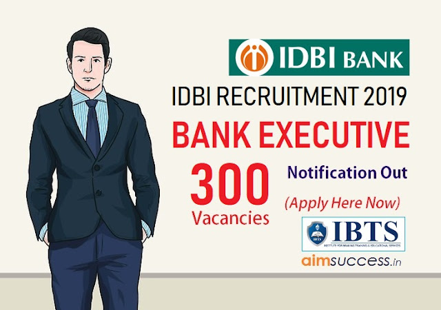 IDBI Bank Executive recruitment 2019 Notification Out! 300 Vacancies