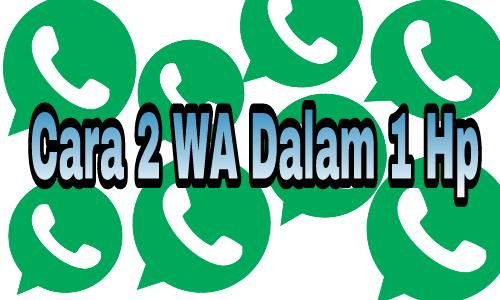 Cara Pakai 2 Aplikasi Whatsapp Dalam 1 Hp Tanpa Ribet