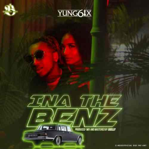 DOWNLOAD MUSIC : Yung6ix – Ina The Benz (Prod.  By E. Kelly)