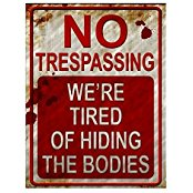 no trespassing we;re tired of hiding the bodies