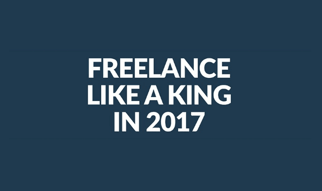 Freelance Like A King In 2017