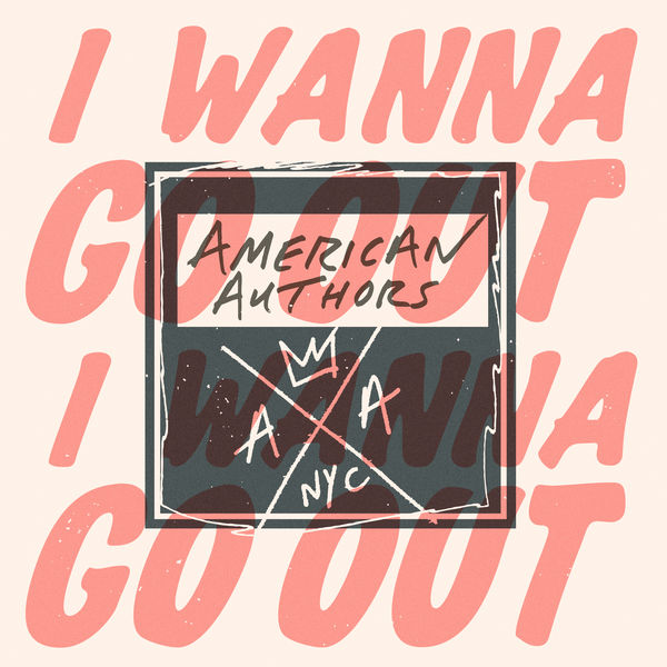 American Authors - I Wanna Go Out - Single Cover