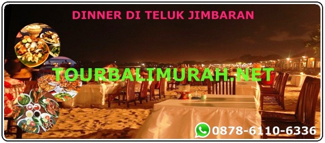 ONE DAY TOUR BALI MURAH UBUD ULUWATU , Dinner di teluk jimbaran