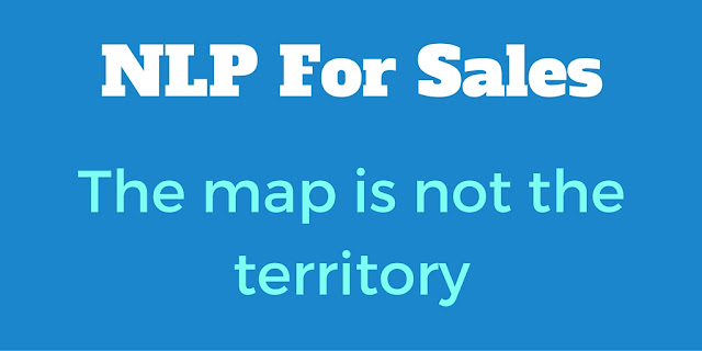 NLP For Sales - The Map Is Not The Territory: The Power Of Presupposition