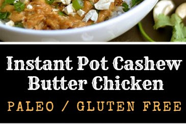 SLOW COOKER OR INSTANT POT CASHEW BUTTER CHICKEN