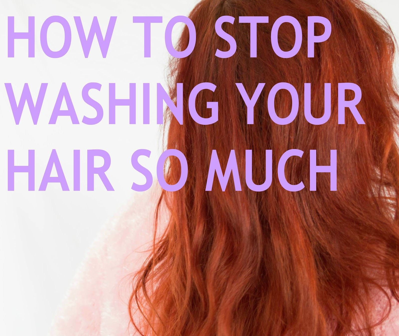 A STRAIGHT/WAVY GIRLS GUIDE TO STOP WASHING YOUR HAIR SO MUCH