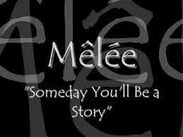 Someday You'll Be A Story - Melee