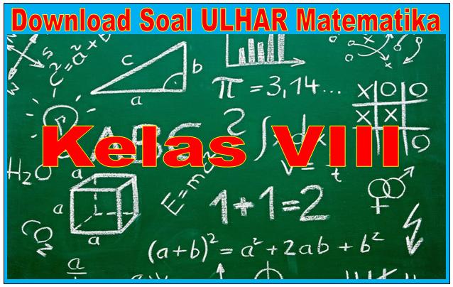 Download Soal Ulhar Matematika Jenjang SMP Kelas 8 Lengkap Semua BAB