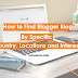 How to Find Blogger Blog by Specific Country, Locations and Interests?