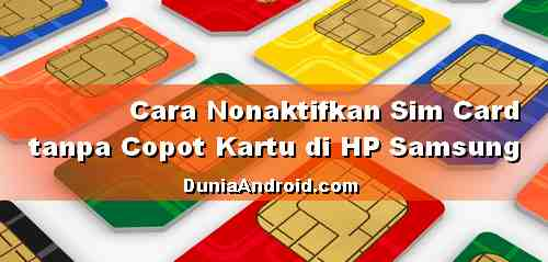 Cara Nonaktifkan Simcard HP Samsung tanpa Copot Kartu