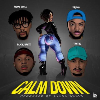 "Black Beatz – ""Calm Down"" ft Dremo, Tentik, Wumi Spell"