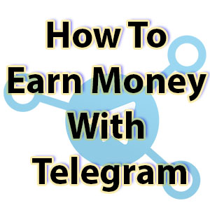 How To Earn Money With Telegram