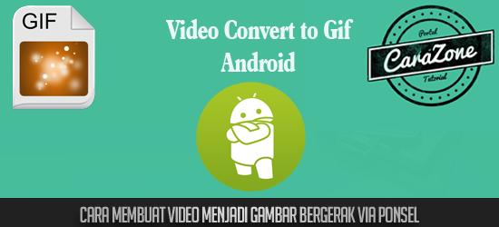 Cara Membuat Video menjadi gambar Bergerak via Ponsel