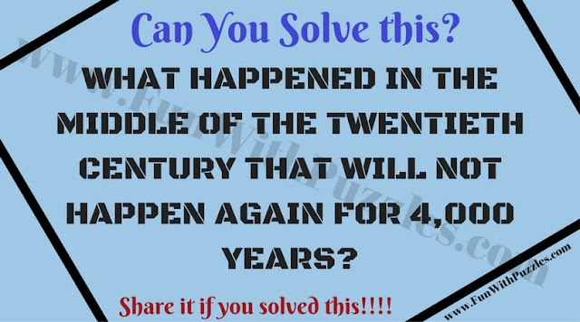 WHAT HAPPENED IN THE MIDDLE OF THE TWENTIETH CENTURY THAT WILL NOT HAPPEN AGAIN FOR 4,000 YEARS?
