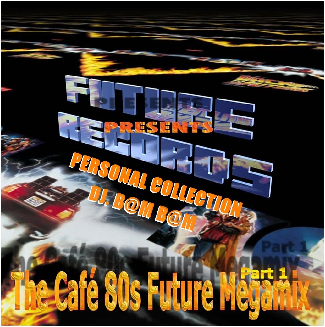 Aquellas Canciones: FutureRecords - The Cafè 80s Megamix 1 (By Dj  B