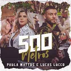 500 Metros – Paula Mattos Part. Lucas Lucco