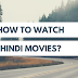 How to watch Hindi Movies Online? - Here are top Hindi movie streaming apps and sites