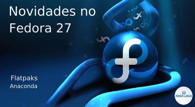 FEDORA 27 A VISTA COM GRANDES MUDANÇAS
