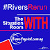 #RiversRerun: Situation Room Reports From The State