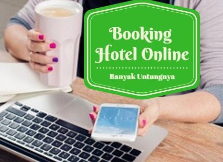 Booking Hotel Online Banyak Untungnya