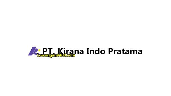 Lowongan Kerja PT. Kirana Indo Pratama Cikarang