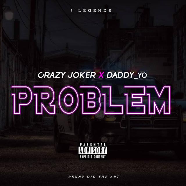 DOWNLOAD MUSIC: Crazy_Joker ft Daddy_Yo - Problem