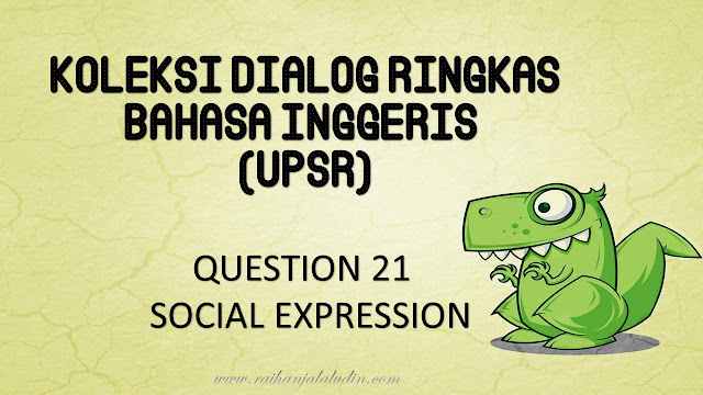Koleksi Dialog Ringkas BI UPSR - Question 21 Social Expression