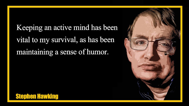 Keeping an active mind has been vital to my survival Stephen Hawking quotes