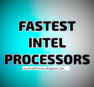 is launched for the mobile phones in addition to laptops Fastest Intel processor 2018 Intel Core i9 is launched