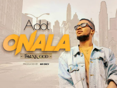 DOWNLOAD MP3: ADot - Ona La (Prod. by Mr. Drey)