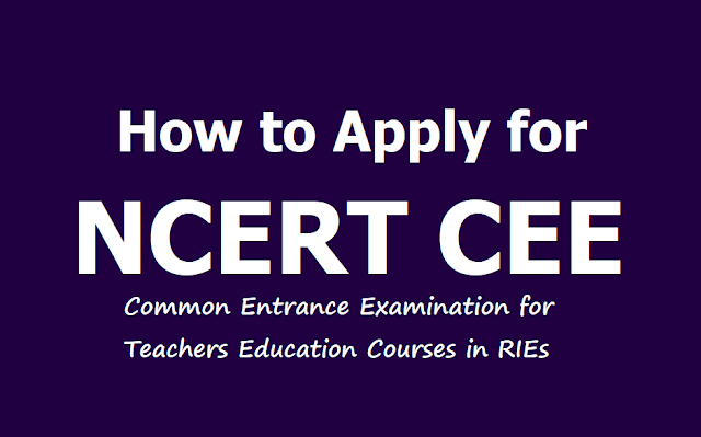 How to apply for NCERT CEE 2019, Submit Online application upto  May 12