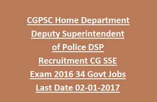 Chhattisgarh CGPSC Home Department Deputy Superintendent of Police DSP Recruitment CG SSE Exam 2016 34 Govt Jobs Last Date 02-01-2017