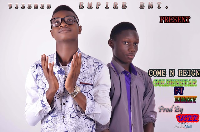 Goldenstar ft kenzy,title name Come N Reign