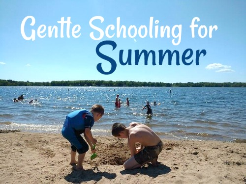 Gentle Schooling for Summer- How we'll be incorporating homeschool into our summer days