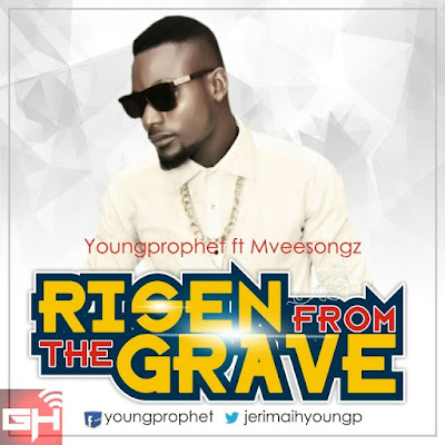 Music: Young Prophet Ft. Mvee – Risen From The Grave