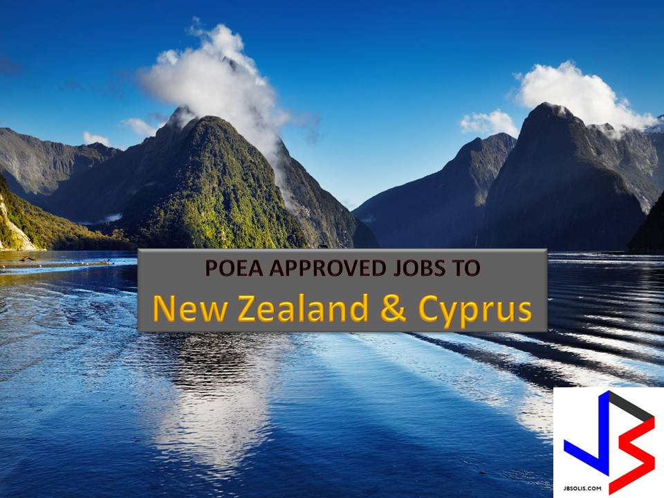 The following are jobs approved by POEA for deployment to New Zealand and Cyprus. Job applicants may contact the recruitment agency assigned to inquire for further information or to apply online for the job.  We are not affiliated to any of these recruitment agencies.   As per POEA, there should be no placement fee for domestic workers and seafarers. For jobs that are not exempted from placement fee, the placement fee should not exceed the one month equivalent of salary offered for the job. We encourage job applicant to report to POEA any violation of this rule.  Disclaimer: the license information of employment agency on this website might change without notice, please contact the POEA for the updated information.