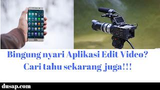 Daftar Aplikasi Edit Video Terbaik