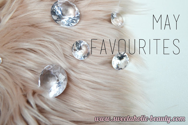 May Favourites - Sweetaholic Beauty