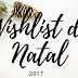 Wishlist De Natal| 2017 (Gift Guide)