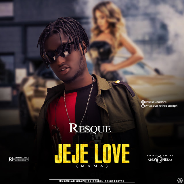 New Music: Resque - Jeje Love(Mama) [Prod. By OnlyOneZax]
