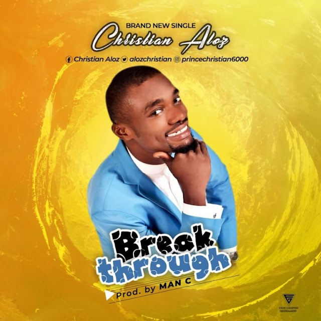 [Download] Mp3: Christian Aloz - Breakthough | @alozchristian