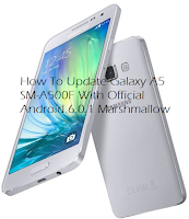 How To Update Galaxy A5 SM-A500F With Official Android 6.0.1 Marshmallow
