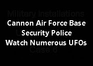 Cannon Air Force Base Security Police Watch Numerous UFOs.