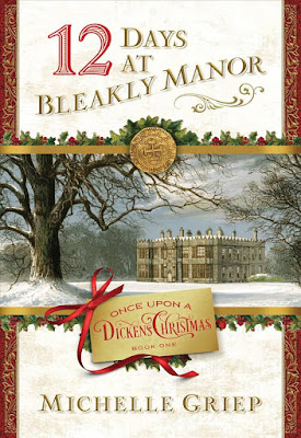 12 Days At Bleakly Manor (Once Upon a Dickens Christmas #1) by Michelle Griep