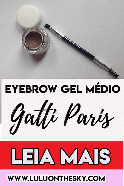 EYEBROW  GEL MÉDIO Gatti Paris: eu testei